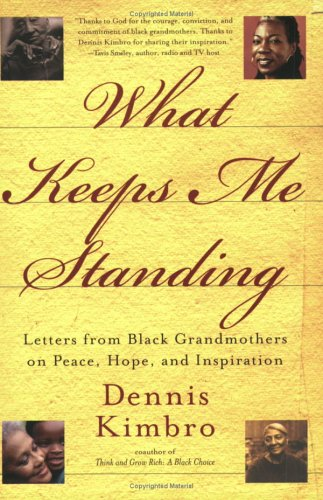 What Keeps Me Standing: Letters from Black Grandmothers on Peace, Hope and Inspiration, Dennis Kimbro
