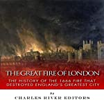 The Great Fire of London: The History of the 1666 Fire that Destroyed England's Greatest City |  Charles River Editors