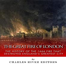 The Great Fire of London: The History of the 1666 Fire that Destroyed England's Greatest City (       UNABRIDGED) by Charles River Editors Narrated by Pam Tierney