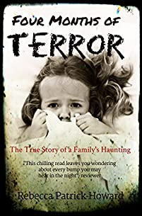Four Months Of Terror: The True Story Of A Family's Haunting by Rebecca Patrick-Howard ebook deal