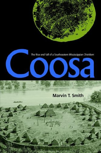 Coosa: The Rise and Fall of a Southeastern Mississippian Chiefdom (Florida Museum of Natural History: Ripley P. Bullen S