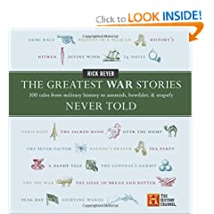 The Greatest War Stories Never Told: 100 Tales from Military History to Astonish, Bewilder, and Stupefy by Rick Beyer