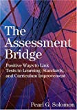 img - for The Assessment Bridge: Positive Ways to Link Tests to Learning, Standards, and Curriculum Improvement book / textbook / text book
