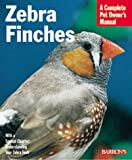 Zebra Finches (Barrons Complete Pet Owners Manuals)