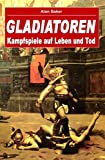 Gladiatoren: Kampfspiele auf Leben und Tod