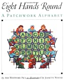 Eight Hands Round: A Patchwork Alphabet (0064434648) by Ann Whitford Paul