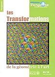 Les transformations : de la g�ometrie � l'art - Tangente Hors-s�rie n� 35