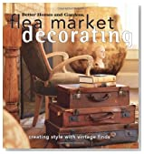 Flea Market Decorating: Creating Style with Vintage Finds (Better Homes &amp; Gardens)