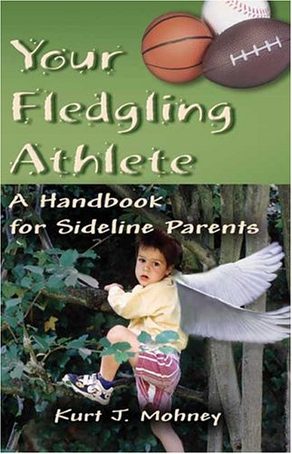 Your Fledgling Athlete: A Handbook for Sideline Parents
