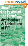 Above the Pavement - the Farm! : Architecture & Agriculture at Public Farm 1 (Inventory Books)