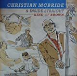 echange, troc Christian McBride & Inside Straight - Kind Of Brown