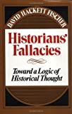 Historians' Fallacies: Toward a Logic of Historical Thought (0060904984) by David Hackett Fischer