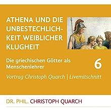 Athena und die Unbestechlichkeit weiblicher Klugheit (Die griechischen Götter als Menschenlehrer 6) Rede von Christoph Quarch Gesprochen von: Christoph Quarch