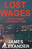 Lost Wages: A Las Vegas Christmas Tale (1442111941) by Alexander, James