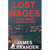 Lost Wages: A Las Vegas Christmas Tale ~ James Alexander