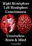 Right Hemisphere,  Left Hemisphere, Consciousness & the Unconscious,  Brain and Mind