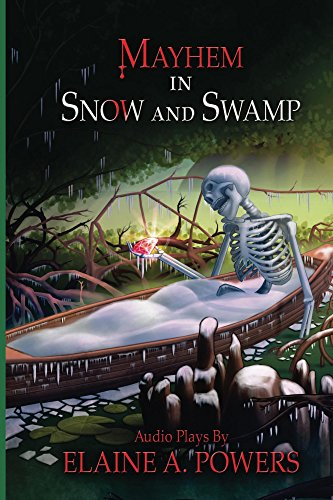 Elaine Powers - Mayhem in Swamp and Snow: Audio Plays