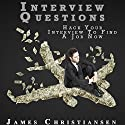 Interview Questions: Hack Your Interview To Find A Job Now (       UNABRIDGED) by James Christiansen Narrated by Joseph Benjamin Jireh Pabellon