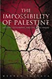img - for The Impossibility of Palestine: History, Geography, and the Road Ahead book / textbook / text book