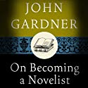 On Becoming a Novelist Audiobook by John Gardner Narrated by Anthony Haden Salerno