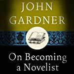On Becoming a Novelist by John Gardner on Audible