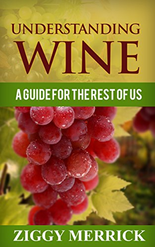 Understanding Wine: A Guide For The Rest of Us by Ziggy Merrick
