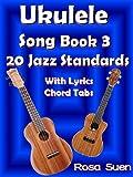 Ukulele Song Book 3 - 20 Jazz Standards with Lyrics & Ukulele Chord Tabs (Ukulele Songs 1) (English Edition)