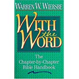 With the Word: The Chapter-by-Chapter Bible Handbook ~ Warren W. Wiersbe