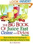 The Big Book of Juice Fast, Cleanse a...