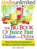 "The Big Book of Juice Fast, Cleanse and Detox Recipes: Discover the Secrets of ""Top 50"" Best Green Juice Fasting Recipes For QUICK WEIGHT LOSS, LOOKING YOUNGER & BOOSTING YOUR STAMINA"