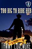 Too Big to Ride Her (Huge Size Erotica)