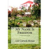 My Name Is Freedom ~ Liz Carson Rosas