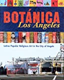 Botanica Los Angeles: Latino Popular Religious Art in the City of Angels (0974872903) by Polk, Patrick Arthur