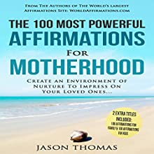 The 100 Most Powerful Affirmations for Motherhood: Create an Environment of Nurture to Impress on Your Loved Ones Audiobook by Jason Thomas Narrated by Denese Steele, David Spector
