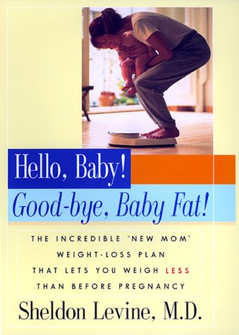 Hello, Baby! Goodbye, Baby Fat!, SHELDON LEVINE