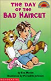 Day of the Bad Haircut (Hello Reader! (DO NOT USE, please choose level and binding)) (0613019911) by Moore, Eva