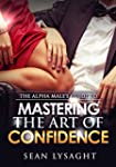 CONFIDENCE: The Alpha Male's Guide to...