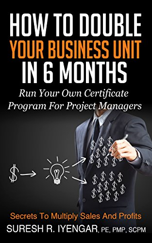 How To Double Your Business Unit In 6 Months: Run Your Own Certificate Program For Project Managers