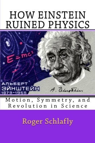 How Einstein Ruined Physics: Motion, Symmetry, and Revolution in Science
