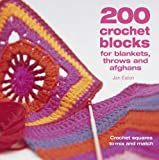 200 Crochet Blocks for Blankets, Throws and Afghans: Crochet Squares to Mix-and-Match (0715321412) by Eaton, Jan