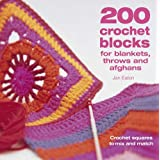 200 Crochet Blocks for Blankets, Throws and Afghans: Crochet Squares to Mix-and-Matchby Jan Eaton
