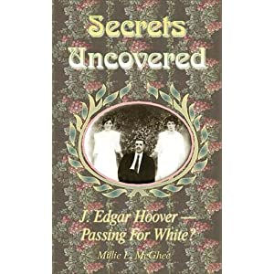 Secrets Uncovered: J. Edgar Hoover, Passing For White?