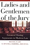 Ladies And Gentlemen Of The Jury: Greatest Closing Arguments In Modern Law unknown Edition by Lief, Michael S, Bycel, Ben, Caldwell, H. Mitchell (2000)