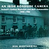 img - for An Irish Roadside Camera: Ireland's Earliest Motorists and Their Automobiles 1896-1906 book / textbook / text book