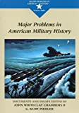 Major Problems in American Military History: Documents and Essays (Major Problems in American History Series) (066933538X) by Chambers, John