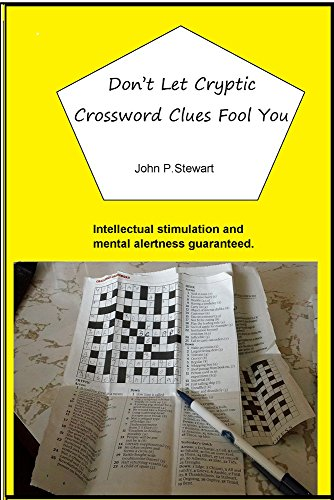 Don't Let Cryptic Crossword Clues Fool You: Intellectual stimulation and mental alertness guaranteed. PDF