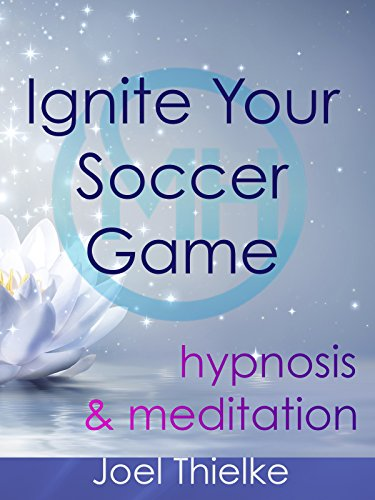 Ignite Your Soccer Game, Sports Hypnosis and Meditation