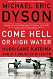 Come Hell or High Water: Hurricane Katrina and the Color of Disaster (046501772X) by Dyson, Michael Eric
