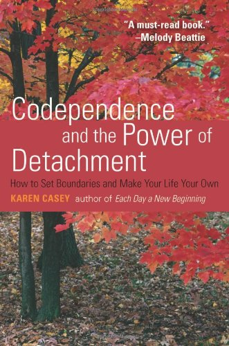 Codependence and the Power of Detachment: How to Set Boundaries and Make Your Life Your Own PDF