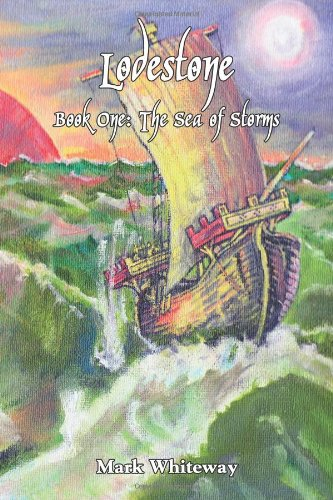 Lodestone Book One: The Sea of Storms: Mark Whiteway: 9781602645462: Amazon.com: Books